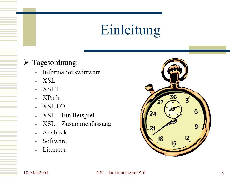 10. Mai 2001 XSL - Dokumente mit Stil3 Einleitung Tagesordnung: Informationswirrwarr XSL XSLT XPath XSL FO XSL – Ein Beispiel XSL – Zusammenfassung Au