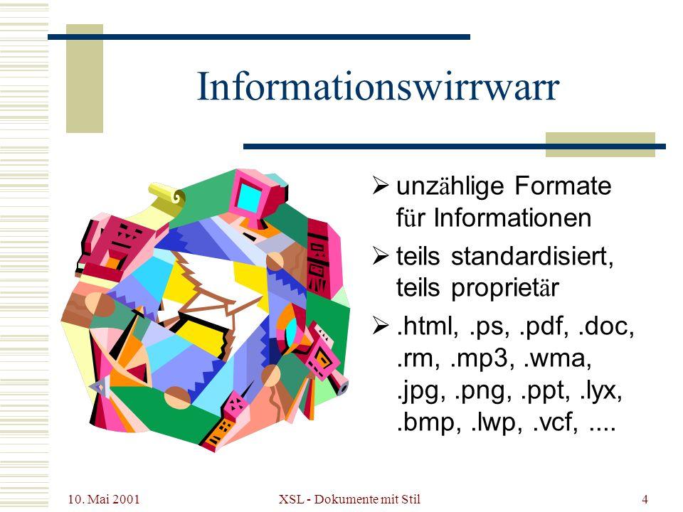 10. Mai 2001 XSL - Dokumente mit Stil4 Informationswirrwarr unz ä hlige Formate f ü r Informationen teils standardisiert, teils propriet ä r.html,.ps,