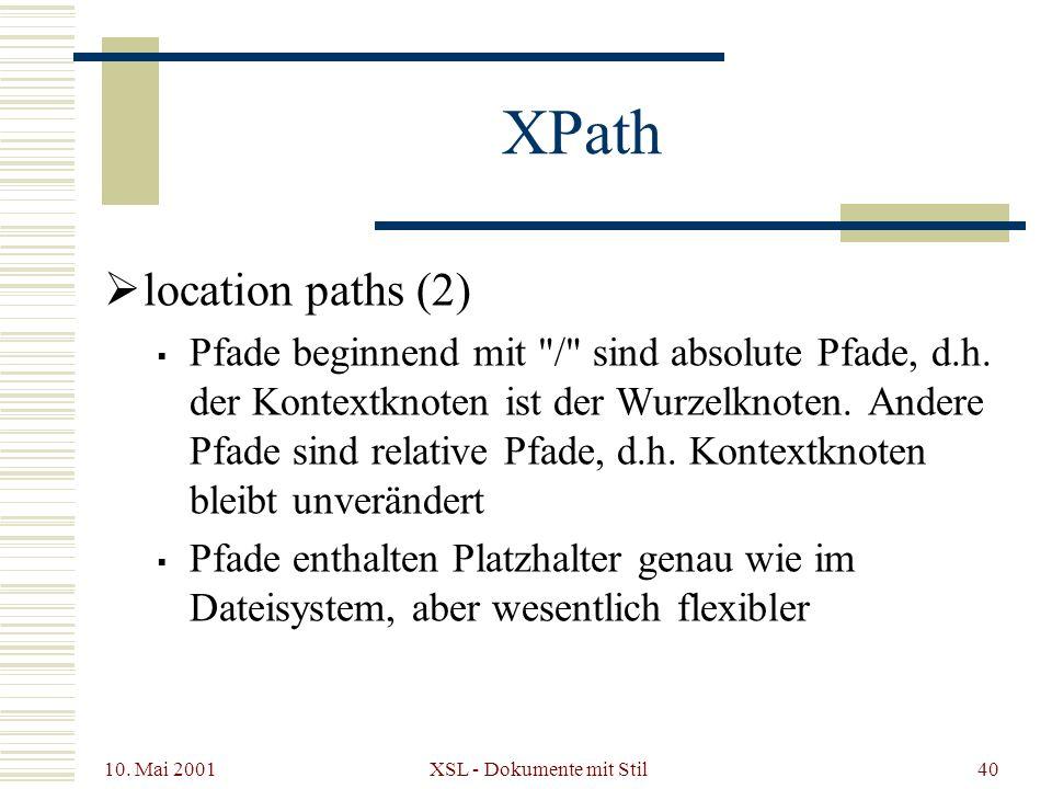 10. Mai 2001 XSL - Dokumente mit Stil40 XPath location paths (2) Pfade beginnend mit