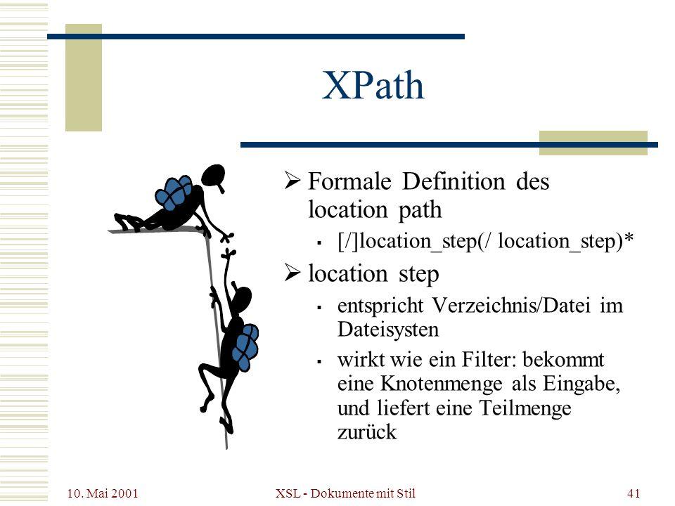 10. Mai 2001 XSL - Dokumente mit Stil41 XPath Formale Definition des location path [/]location_step(/ location_step)* location step entspricht Verzeic