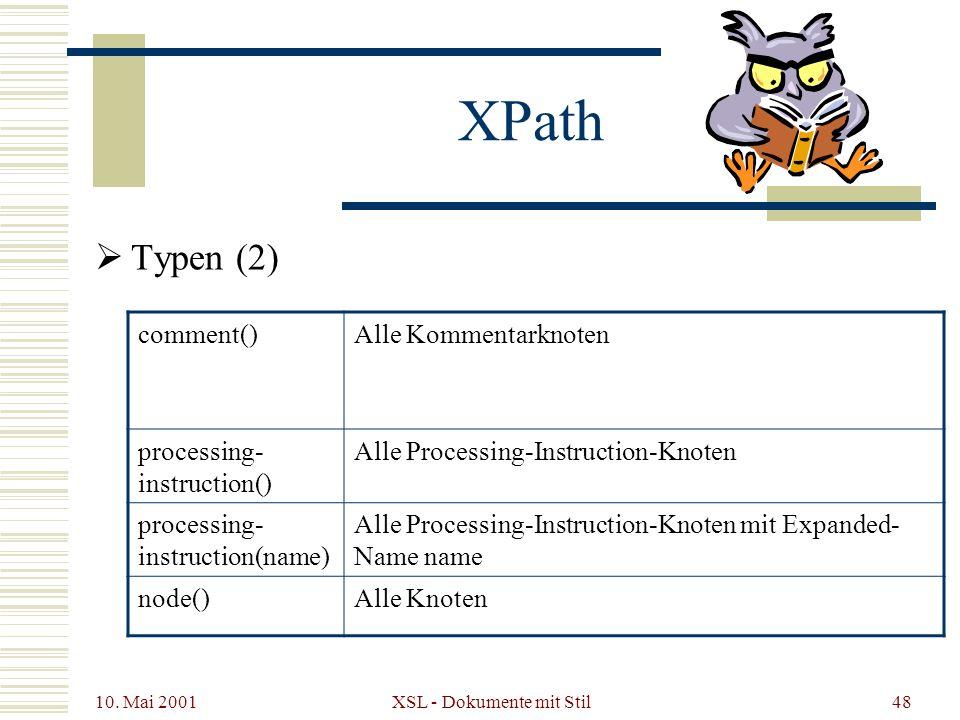 10. Mai 2001 XSL - Dokumente mit Stil48 Typen (2) XPath comment()Alle Kommentarknoten processing- instruction() Alle Processing-Instruction-Knoten pro