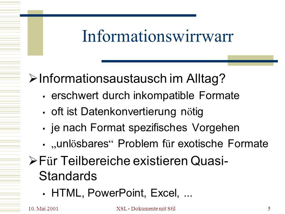 10. Mai 2001 XSL - Dokumente mit Stil5 Informationswirrwarr Informationsaustausch im Alltag? erschwert durch inkompatible Formate oft ist Datenkonvert