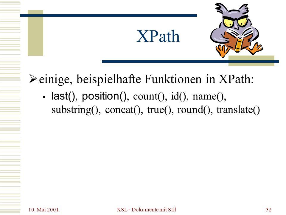10. Mai 2001 XSL - Dokumente mit Stil52 einige, beispielhafte Funktionen in XPath: last(), position(), count(), id(), name(), substring(), concat(), t