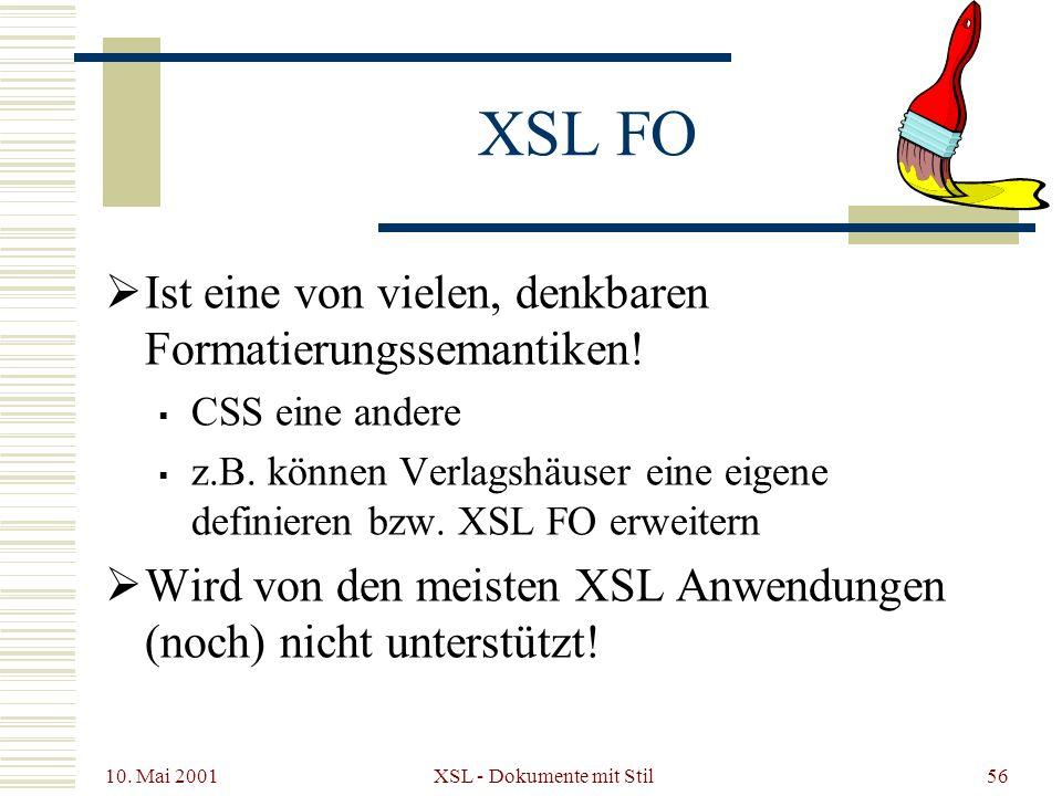10. Mai 2001 XSL - Dokumente mit Stil56 XSL FO Ist eine von vielen, denkbaren Formatierungssemantiken! CSS eine andere z.B. können Verlagshäuser eine