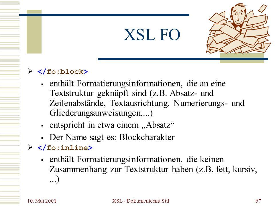 10. Mai 2001 XSL - Dokumente mit Stil67 XSL FO enthält Formatierungsinformationen, die an eine Textstruktur geknüpft sind (z.B. Absatz- und Zeilenabst