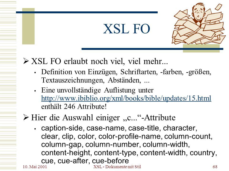 10. Mai 2001 XSL - Dokumente mit Stil68 XSL FO XSL FO erlaubt noch viel, viel mehr... Definition von Einzügen, Schriftarten, -farben, -größen, Textaus