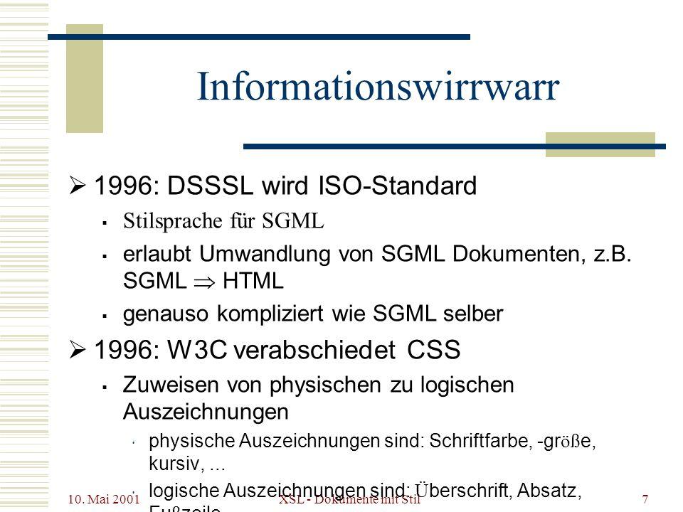 10. Mai 2001 XSL - Dokumente mit Stil7 1996: DSSSL wird ISO-Standard Stilsprache für SGML erlaubt Umwandlung von SGML Dokumenten, z.B. SGML HTML genau