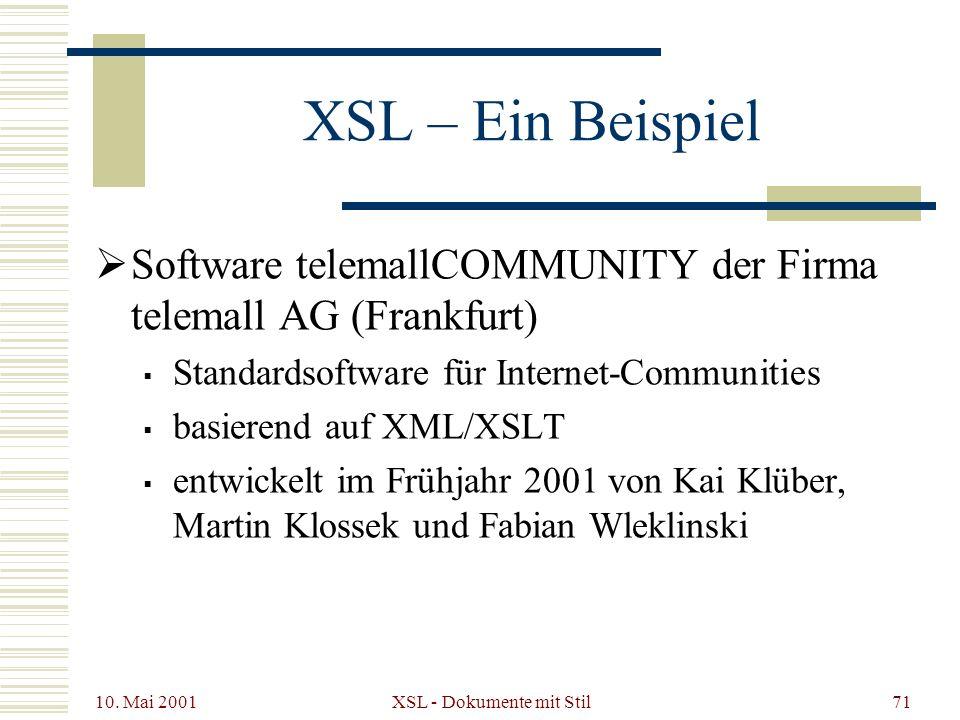 10. Mai 2001 XSL - Dokumente mit Stil71 XSL – Ein Beispiel Software telemallCOMMUNITY der Firma telemall AG (Frankfurt) Standardsoftware für Internet-
