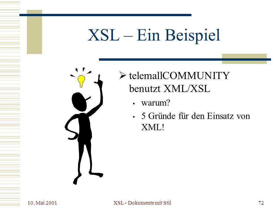 10. Mai 2001 XSL - Dokumente mit Stil72 XSL – Ein Beispiel telemallCOMMUNITY benutzt XML/XSL warum? 5 Gründe für den Einsatz von XML!