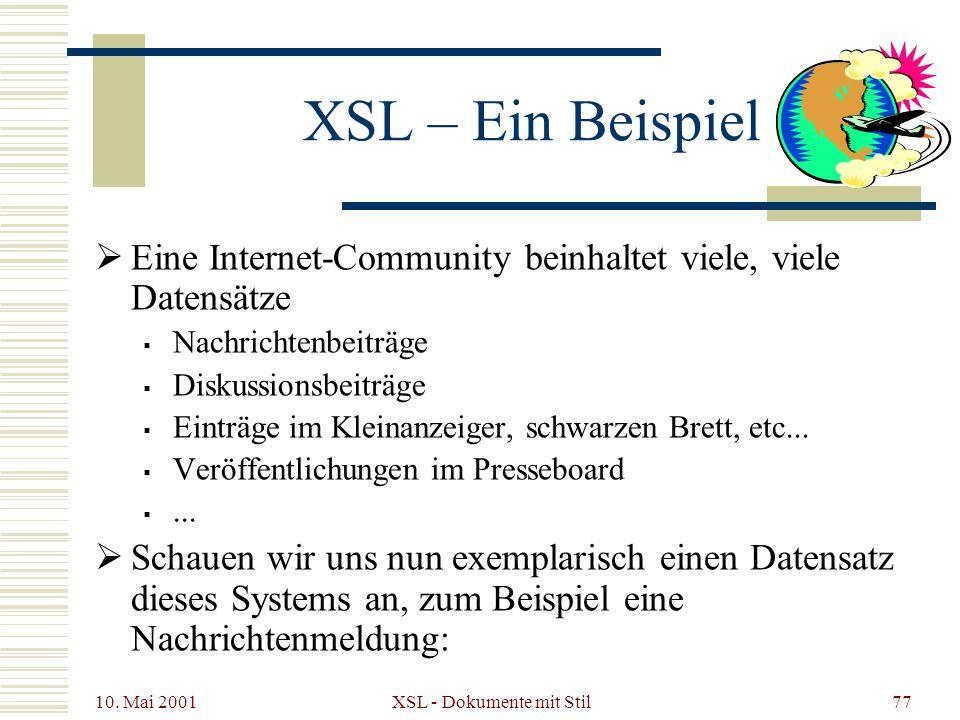 10. Mai 2001 XSL - Dokumente mit Stil77 XSL – Ein Beispiel Eine Internet-Community beinhaltet viele, viele Datensätze Nachrichtenbeiträge Diskussionsb