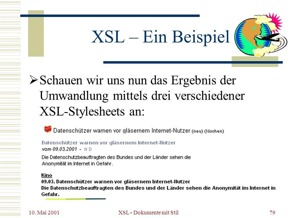 10. Mai 2001 XSL - Dokumente mit Stil79 XSL – Ein Beispiel Schauen wir uns nun das Ergebnis der Umwandlung mittels drei verschiedener XSL-Stylesheets