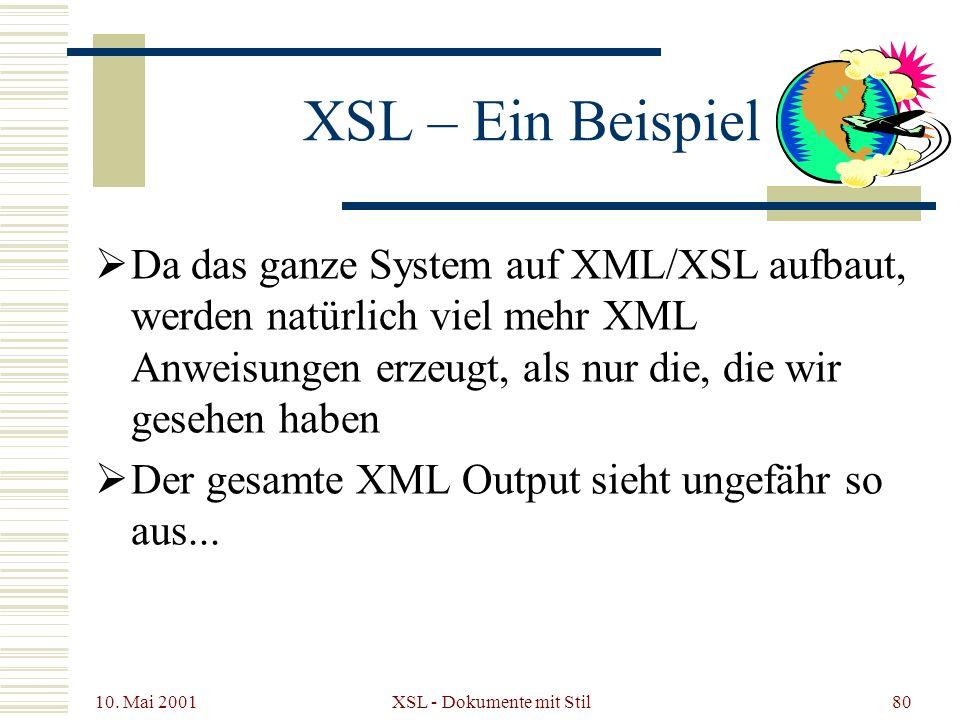 10. Mai 2001 XSL - Dokumente mit Stil80 XSL – Ein Beispiel Da das ganze System auf XML/XSL aufbaut, werden natürlich viel mehr XML Anweisungen erzeugt