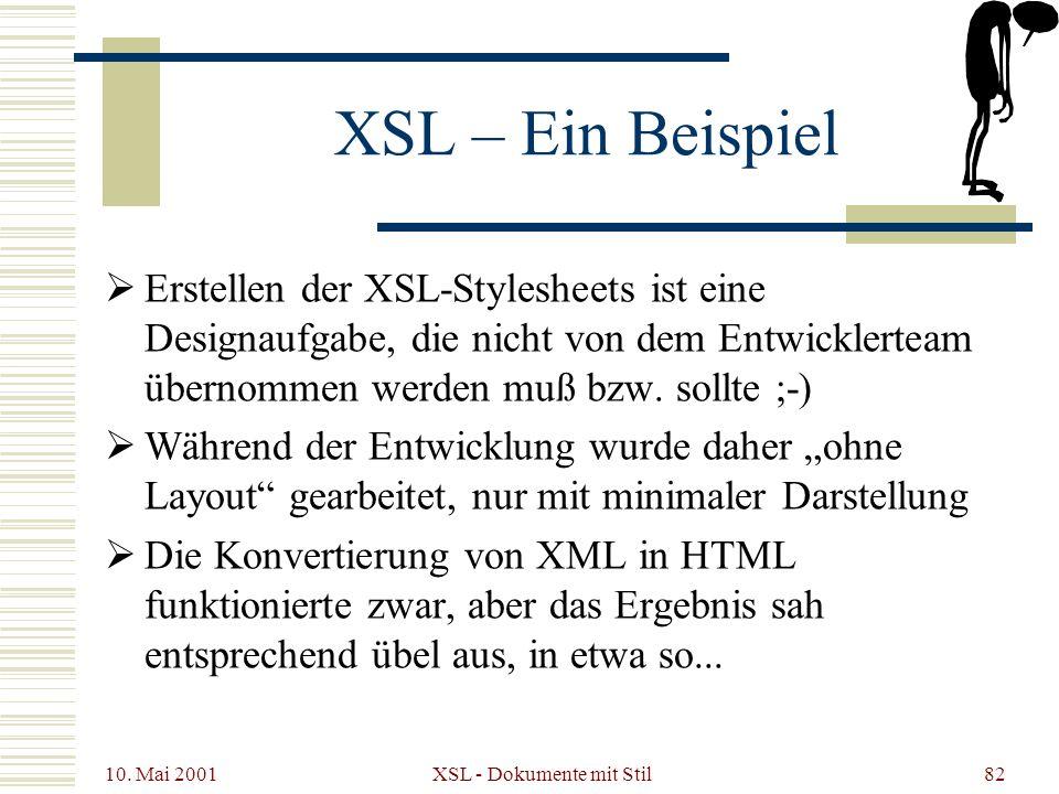 10. Mai 2001 XSL - Dokumente mit Stil82 XSL – Ein Beispiel Erstellen der XSL-Stylesheets ist eine Designaufgabe, die nicht von dem Entwicklerteam über
