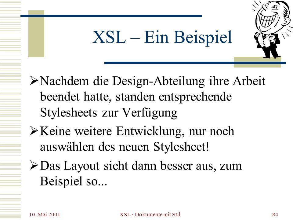 10. Mai 2001 XSL - Dokumente mit Stil84 XSL – Ein Beispiel Nachdem die Design-Abteilung ihre Arbeit beendet hatte, standen entsprechende Stylesheets z