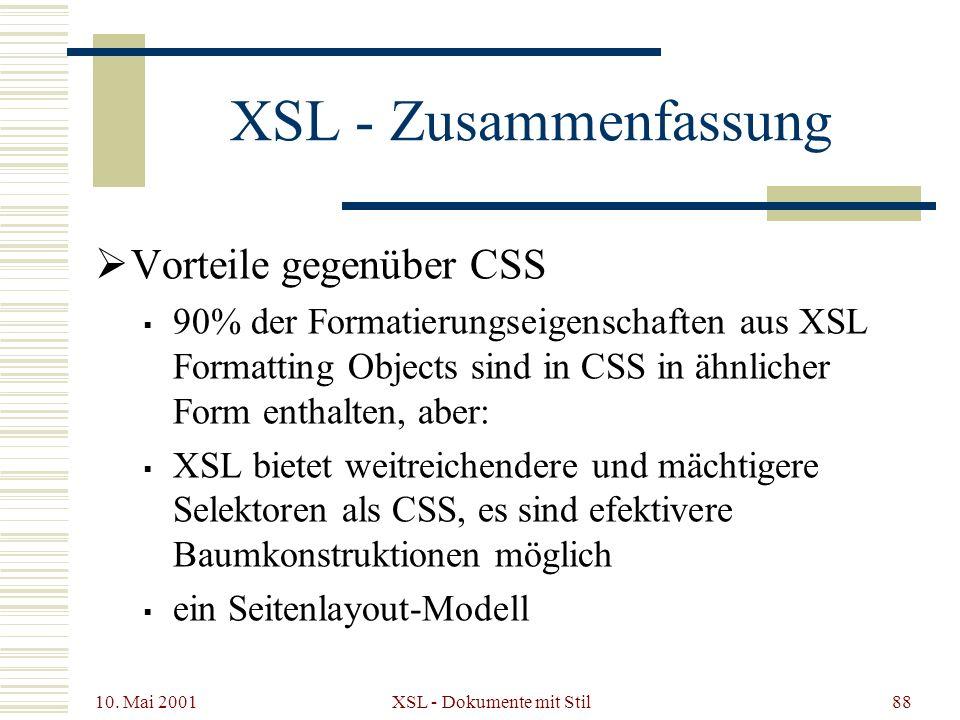 10. Mai 2001 XSL - Dokumente mit Stil88 XSL - Zusammenfassung Vorteile gegenüber CSS 90% der Formatierungseigenschaften aus XSL Formatting Objects sin