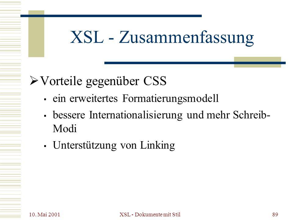10. Mai 2001 XSL - Dokumente mit Stil89 XSL - Zusammenfassung Vorteile gegenüber CSS ein erweitertes Formatierungsmodell bessere Internationalisierung