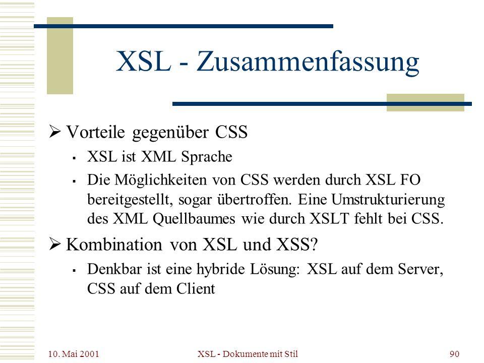 10. Mai 2001 XSL - Dokumente mit Stil90 XSL - Zusammenfassung Vorteile gegenüber CSS XSL ist XML Sprache Die Möglichkeiten von CSS werden durch XSL FO