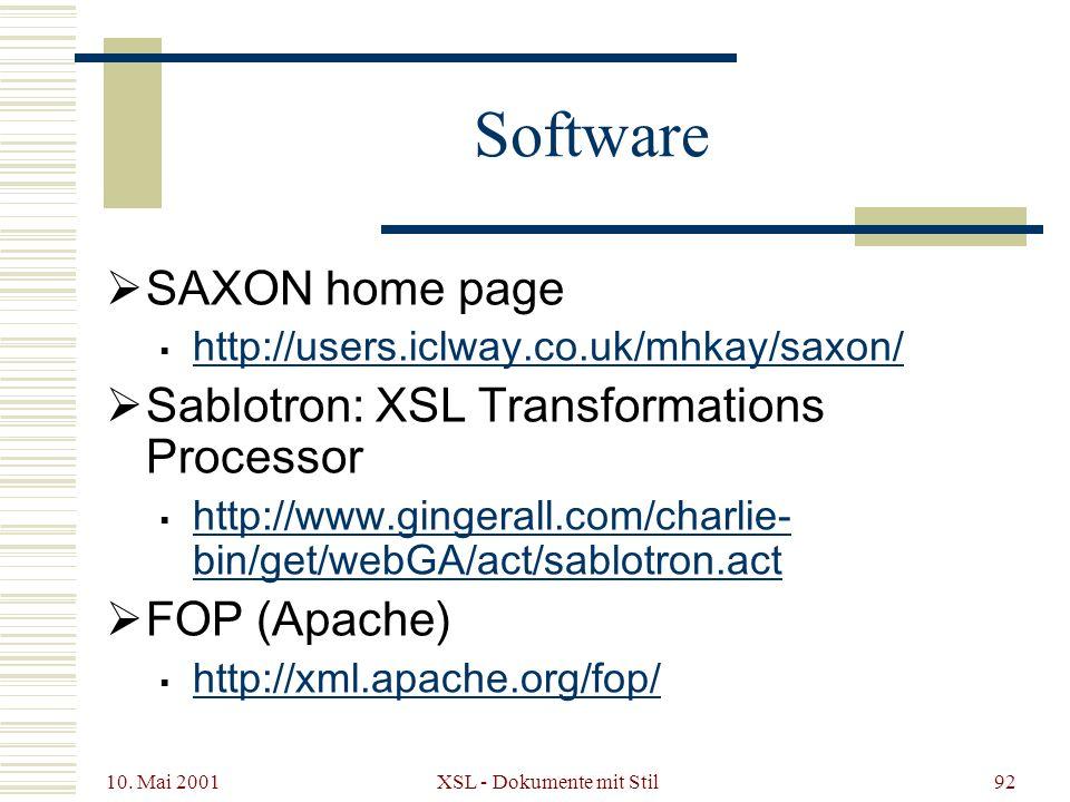 10. Mai 2001 XSL - Dokumente mit Stil92 Software SAXON home page http://users.iclway.co.uk/mhkay/saxon/ Sablotron: XSL Transformations Processor http: