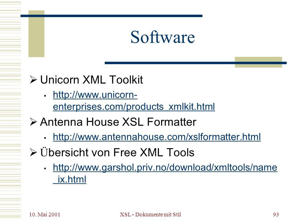 10. Mai 2001 XSL - Dokumente mit Stil93 Software Unicorn XML Toolkit http://www.unicorn- enterprises.com/products_xmlkit.html http://www.unicorn- ente