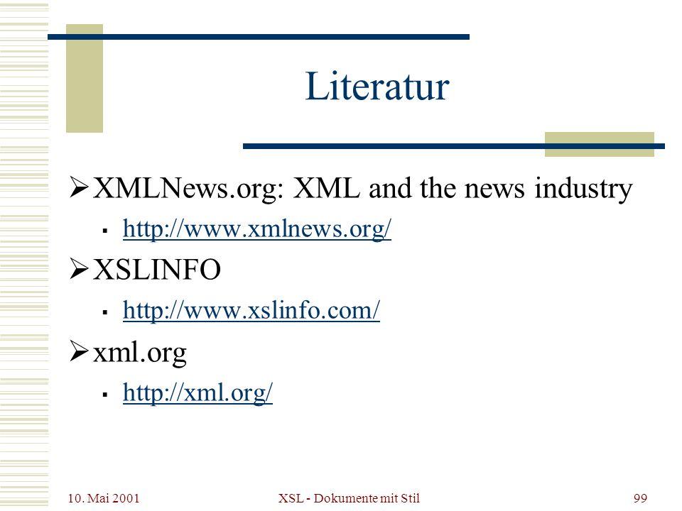 10. Mai 2001 XSL - Dokumente mit Stil99 Literatur XMLNews.org: XML and the news industry http://www.xmlnews.org/ XSLINFO http://www.xslinfo.com/ xml.o