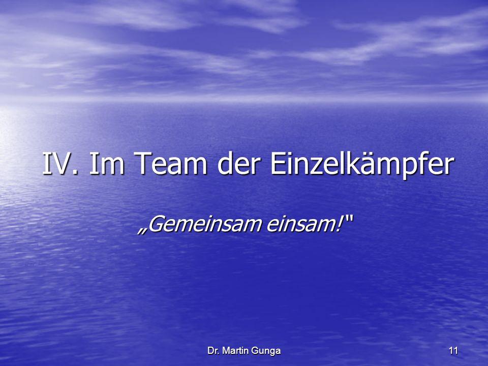 Dr. Martin Gunga 11 IV. Im Team der Einzelkämpfer Gemeinsam einsam!