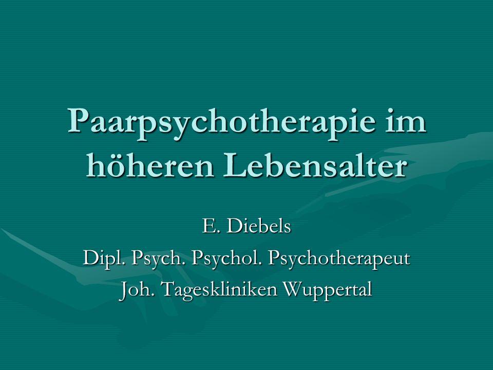 Paarpsychotherapie im höheren Lebensalter E. Diebels Dipl. Psych. Psychol. Psychotherapeut Joh. Tageskliniken Wuppertal