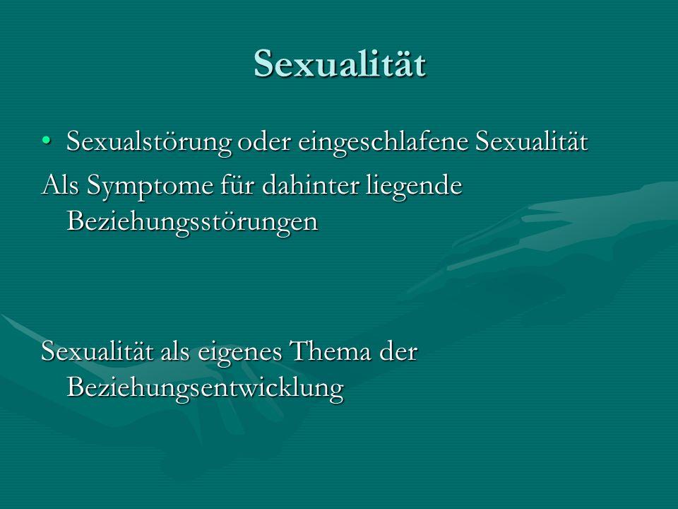 Sexualität Sexualstörung oder eingeschlafene SexualitätSexualstörung oder eingeschlafene Sexualität Als Symptome für dahinter liegende Beziehungsstöru