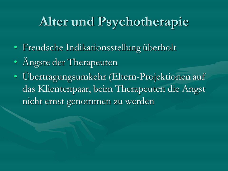 Alter und Psychotherapie Freudsche Indikationsstellung überholtFreudsche Indikationsstellung überholt Ängste der TherapeutenÄngste der Therapeuten Übe