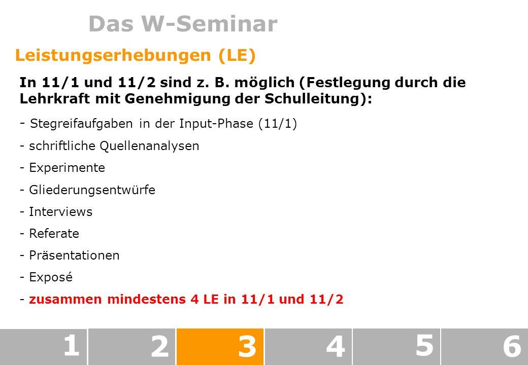 Das W-Seminar 1 234 5 6 Leistungserhebungen (LE) In 11/1 und 11/2 sind z.
