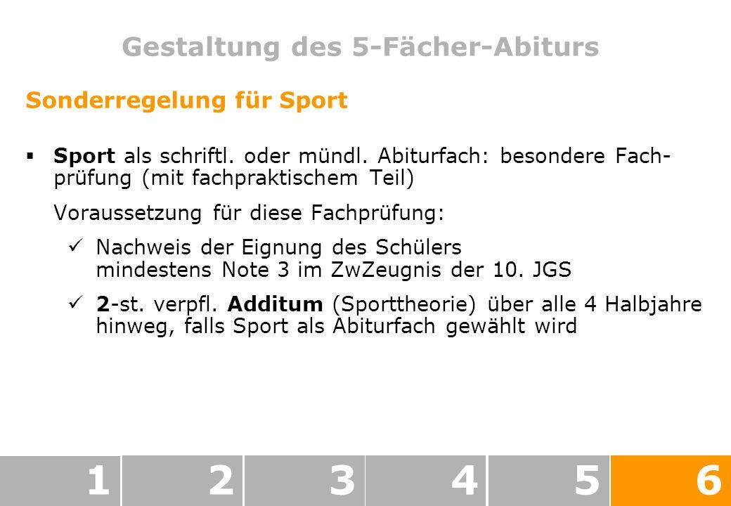 Gestaltung des 5-Fächer-Abiturs 123456 Sonderregelung für Sport Sport als schriftl.