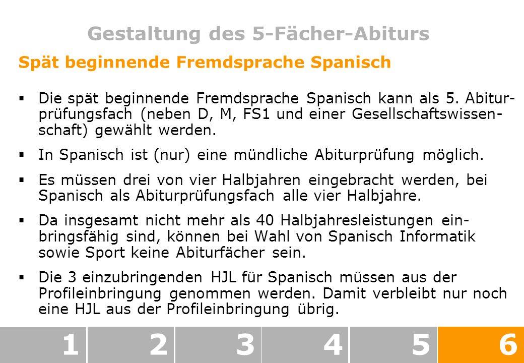 Gestaltung des 5-Fächer-Abiturs 123456 Spät beginnende Fremdsprache Spanisch Die spät beginnende Fremdsprache Spanisch kann als 5.