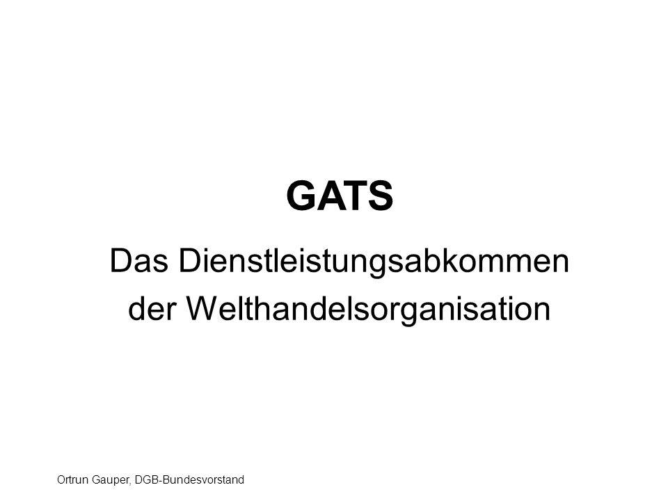 Ortrun Gauper, DGB-Bundesvorstand GATS Das Dienstleistungsabkommen der Welthandelsorganisation