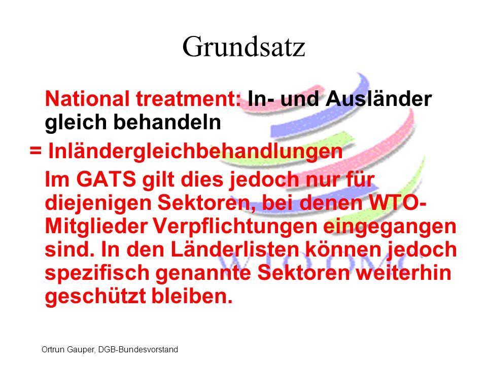 Ortrun Gauper, DGB-Bundesvorstand National treatment: In- und Ausländer gleich behandeln = Inländergleichbehandlungen Im GATS gilt dies jedoch nur für