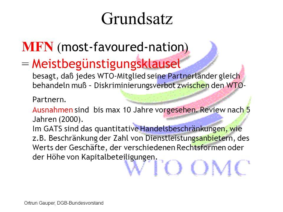 Ortrun Gauper, DGB-Bundesvorstand Grundsatz MFN ( most-favoured-nation ) = Meistbegünstigungsklausel besagt, daß jedes WTO-Mitglied seine Partnerlände