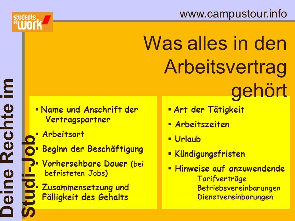 www.campustour.info Was alles in den Arbeitsvertrag gehört Name und Anschrift der Vertragspartner Arbeitsort Beginn der Beschäftigung Vorhersehbare Da
