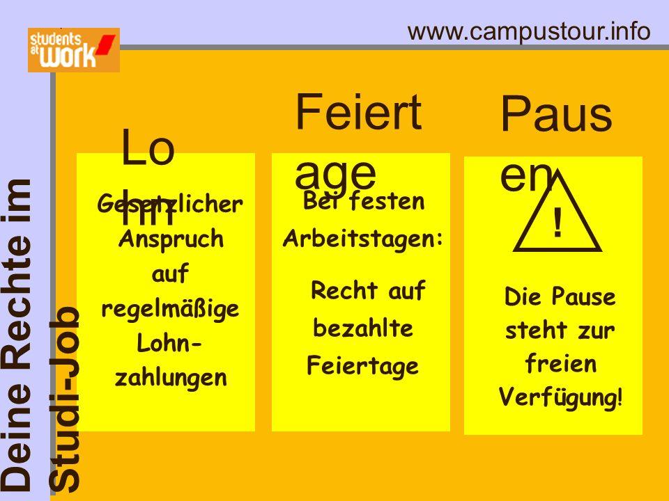 www.campustour.info Paus en Feiert age Lo hn Gesetzlicher Anspruch auf regelmäßige Lohn- zahlungen Bei festen Arbeitstagen: Recht auf bezahlte Feierta