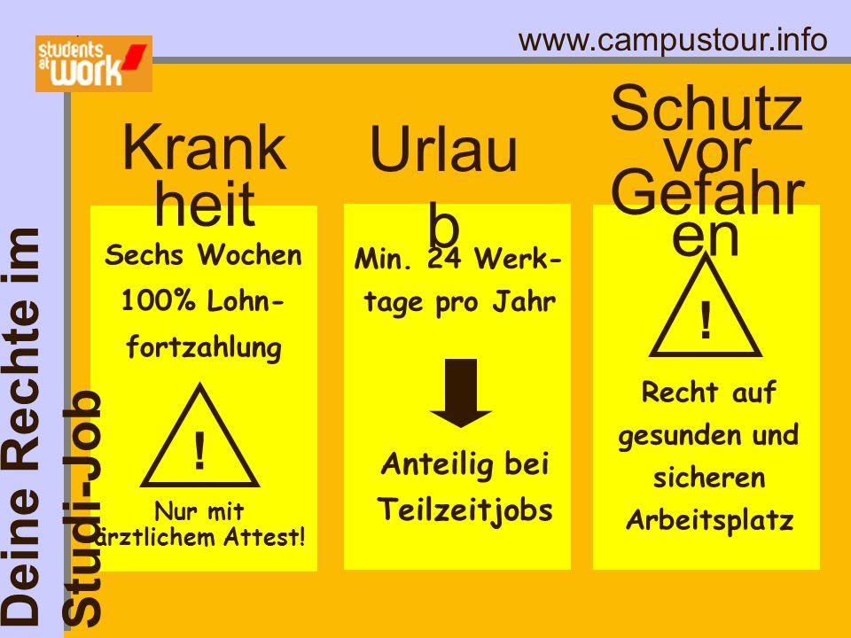 www.campustour.info Schutz vor Gefahr en Urlau b Krank heit Sechs Wochen 100% Lohn- fortzahlung Min. 24 Werk- tage pro Jahr Anteilig bei Teilzeitjobs