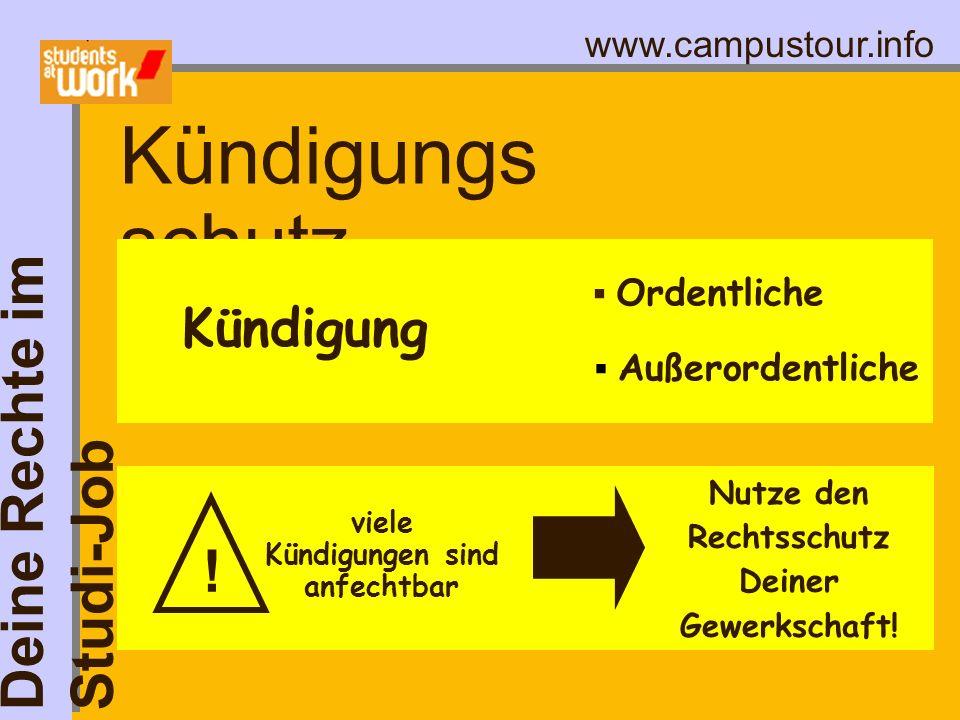 www.campustour.info Kündigungs schutz Kündigung Ordentliche ! viele Kündigungen sind anfechtbar Nutze den Rechtsschutz Deiner Gewerkschaft! Deine Rech