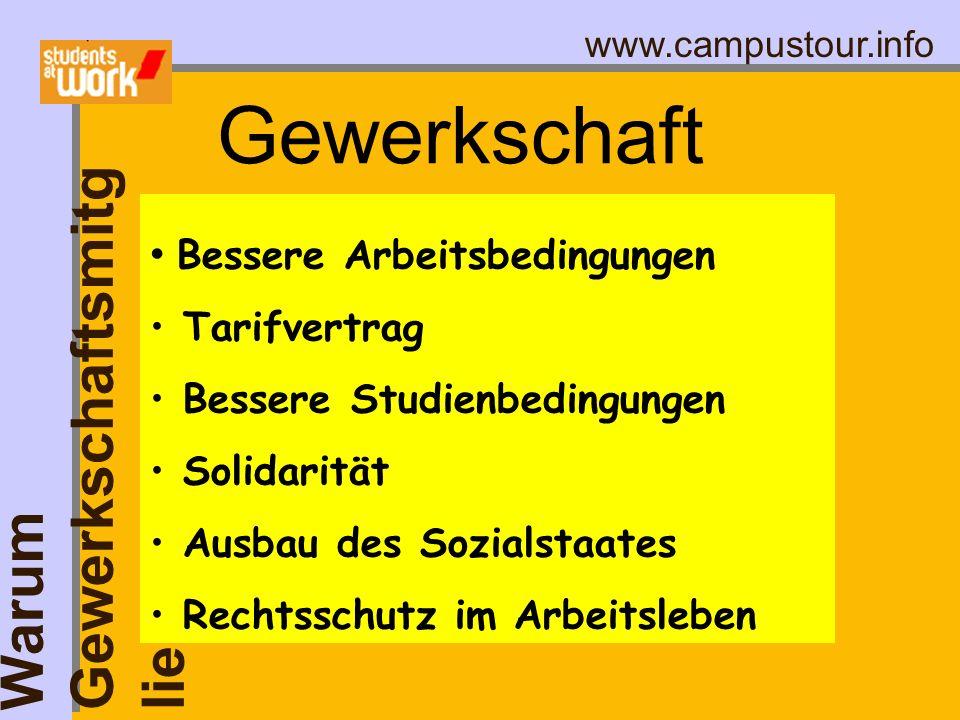www.campustour.info Warum Gewerkschaftsmitg lied ? Gewerkschaft sorgt für Bessere Arbeitsbedingungen Tarifvertrag Bessere Studienbedingungen Solidarit