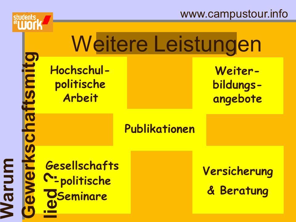 www.campustour.info Hochschul- politische Arbeit Gesellschafts -politische Seminare Versicherung & Beratung Weitere Leistungen Warum Gewerkschaftsmitg