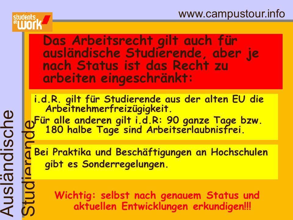 www.campustour.info Das Arbeitsrecht gilt auch für ausländische Studierende, aber je nach Status ist das Recht zu arbeiten eingeschränkt: i.d.R. gilt