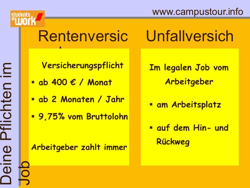 www.campustour.info Rentenversic herung Versicherungspflicht ab 400 / Monat ab 2 Monaten / Jahr 9,75% vom Bruttolohn Arbeitgeber zahlt immer Unfallver