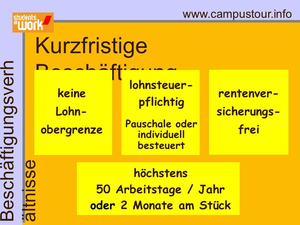 www.campustour.info Kurzfristige Beschäftigung keine Lohn- obergrenze lohnsteuer- pflichtig Pauschale oder individuell besteuert rentenver- sicherungs