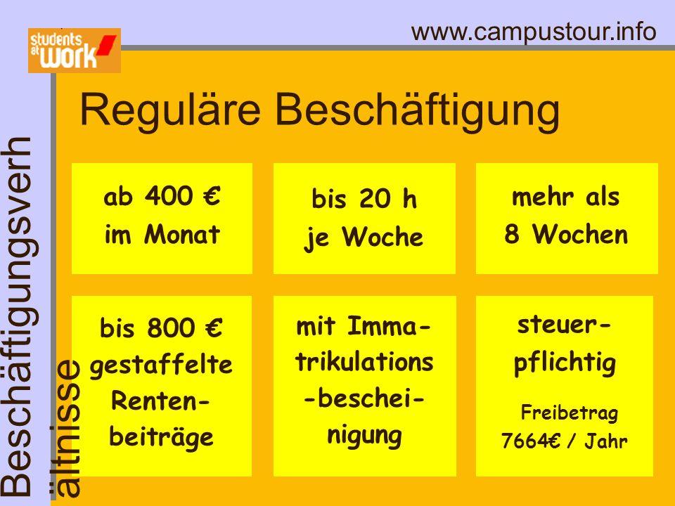 www.campustour.info Reguläre Beschäftigung bis 800 gestaffelte Renten- beiträge mehr als 8 Wochen bis 20 h je Woche mit Imma- trikulations -beschei- n