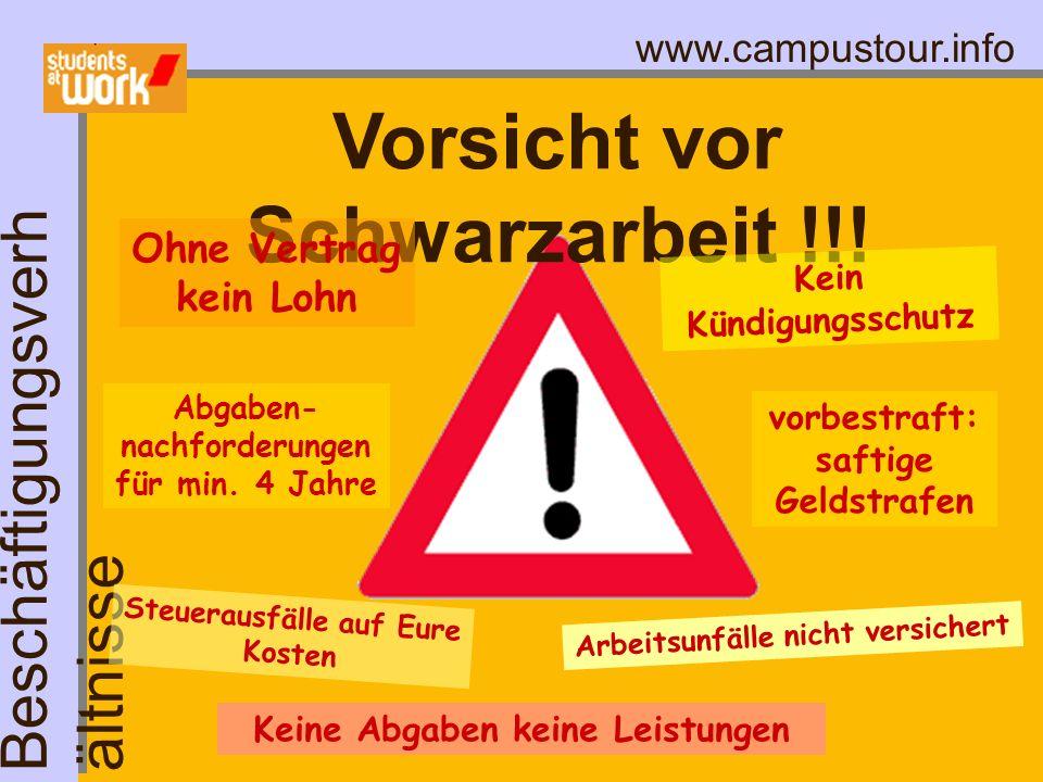 www.campustour.info Vorsicht vor Schwarzarbeit !!! Beschäftigungsverh ältnisse Steuerausfälle auf Eure Kosten Ohne Vertrag kein Lohn vorbestraft: saft
