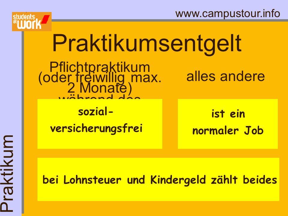 www.campustour.info bei Lohnsteuer und Kindergeld zählt beides Pflichtpraktikum (oder freiwillig max. 2 Monate) während des Studiums alles andere sozi