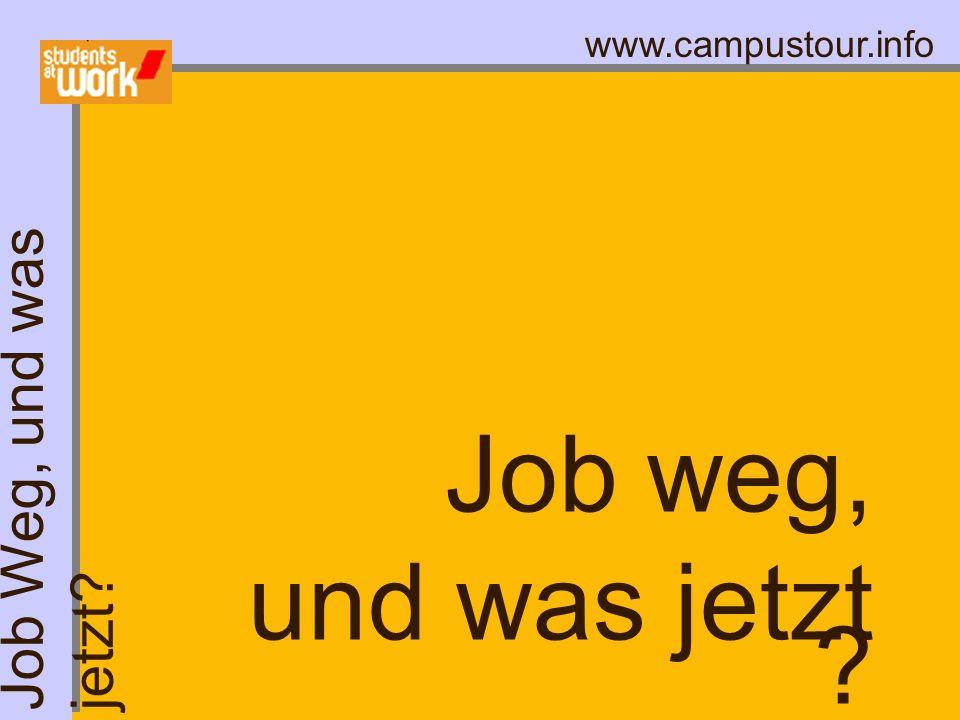 www.campustour.info Job weg, und was jetzt ? Job Weg, und was jetzt?