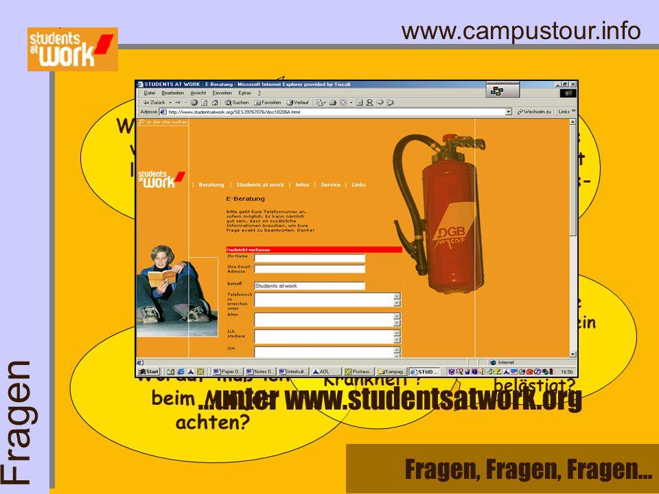 www.campustour.info Worauf muß ich beim Minijob achten? Was mache ich, wenn mein Chef mich sexuell belästigt? Fragen, Fragen, Fragen... Was muß in den