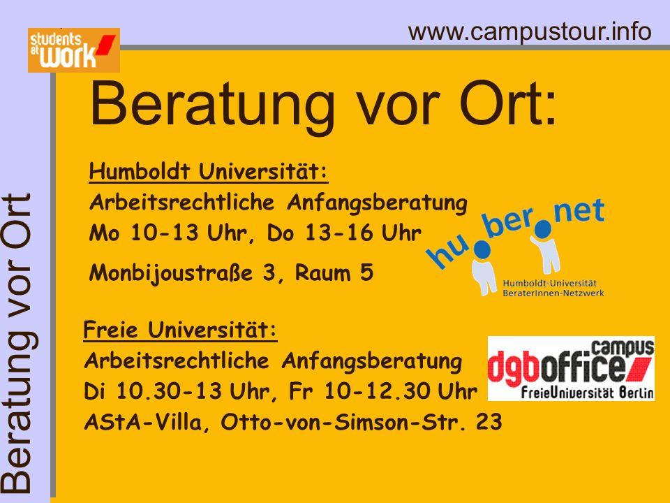 www.campustour.info Beratung vor Ort: Beratung vor Ort Humboldt Universität: Arbeitsrechtliche Anfangsberatung Mo 10-13 Uhr, Do 13-16 Uhr Monbijoustra
