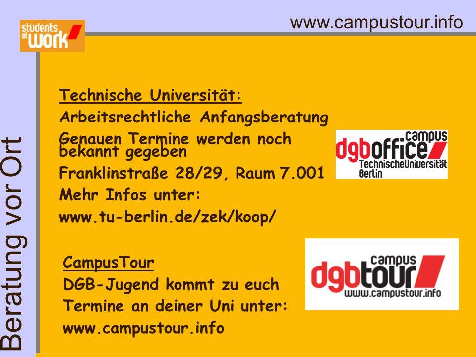 www.campustour.info CampusTour DGB-Jugend kommt zu euch Termine an deiner Uni unter: www.campustour.info Beratung vor Ort Technische Universität: Arbe
